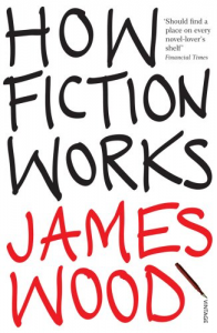 How Fiction Works – James Wood