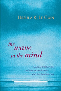 The Wave in the Mind – Ursula K Le Guin